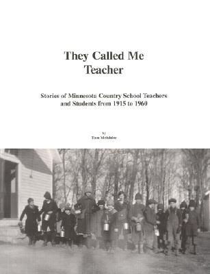 Image for They Called Me Teacher Stories of Minnesota Country School Teachers and Students 1915-1960