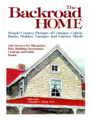 Image for Backroad Home: Simple Country Designs of Cottages, Cabins, Barns, Stables, Garages and Garden Sheds with Sources for Blueprints, Kits, Building Accessories, Catalogs and Guide Books