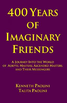 Image for 400 Years of Imaginary Friends: A Journey into the World of Adepts, Masters, Ascended Masters, and Their Messengers
