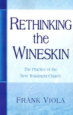 Image for Rethinking The Wineskin: The Practice of the New Testament Church
