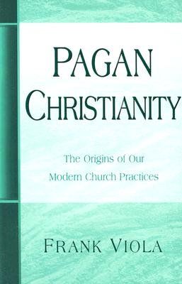 Image for Pagan Christianity: The Origins of Our Modern Church Practices