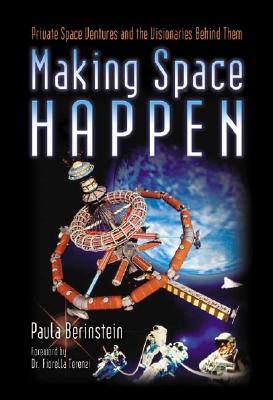 Image for Making Space Happen: Private Space Ventures and the Visionaries Behind Them