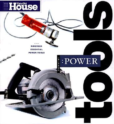 Image for This Old House Essential Power Tools : 19 Essential Tools to Renovate and Repair Your Home
