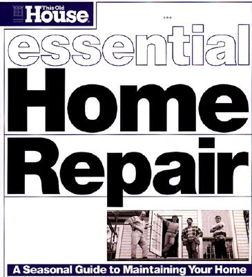 Image for Essential Home Repair: A Seasonal Guide to  Maintaining Your Home (Essential (This Old House Books))