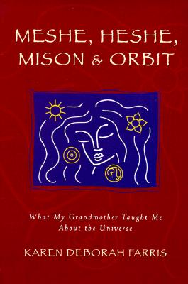 Image for MESHE, HESHE, MISON & ORBIT WHAT MY GRANDMOTHER TAUGHT ME ABOUT THE UNIVERSE