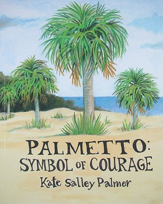 PALMETTO: SYMBOL OF COURAGE, PALMER, KATE SALLEY