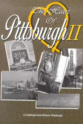 The Heart Of Pittsburgh II: A Cook Book From Historic Pittsburgh, SACRED HEART ELEM. SCHOOL And  Diane DeNardo And  Karen Raffensperger