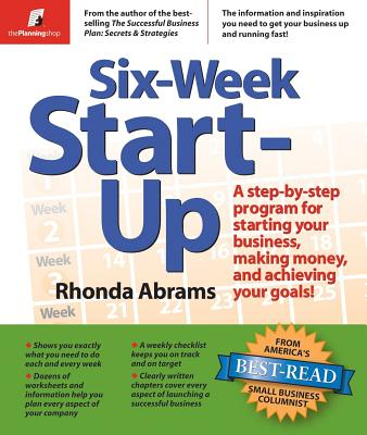 Image for Six-Week Start-Up: A Step-By-Step Program for Starting Your Business, Making Money, and Achieving Your Goals!
