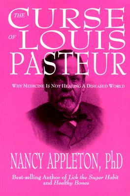 Image for CURSE OF LOUIS PASTEUR: WHY MEDICINE IS NOT HEALING A DISEASED WORLD