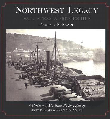 Image for Northwest Legacy: Sail, Steam & Motorships:  A Century of Maritime Photographs