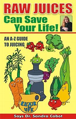 RAW JUICES CAN SAVE YOUR LIFE!, CABOT, SANDRA