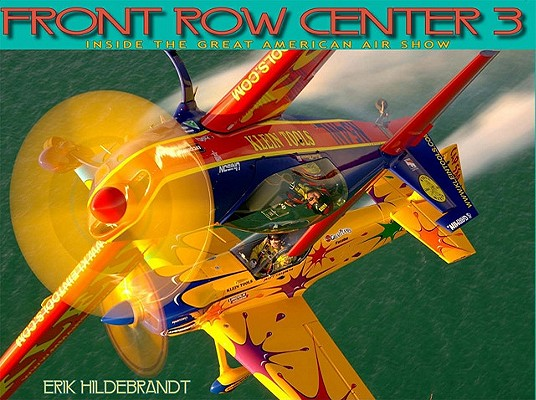 Front Row Center 3: Inside the Great American Air Show (v. 3), Hildebrandt, Erik