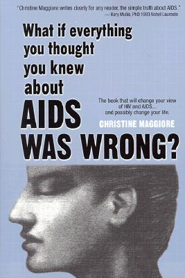 What If Everything You Thought You Knew About AIDS Was Wrong?, Maggiore, Christine