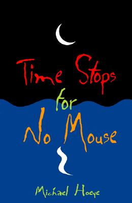Time Stops for No Mouse: A Hermux Tantamoq Adventure, Hoeye, Michael
