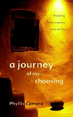 Image for A Journey of My Choosing: Traveling the Creative Path of Life