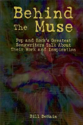 Image for Behind The Muse: Pop and Rock's Greatest Songwriters Talk About Their Work and Inspiration