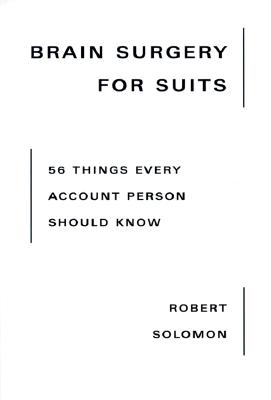 Image for Brain Surgery for Suits: 56 Things Every Account Person Should Know