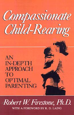 Image for Compassionate Child-Rearing: An In-Depth Approach to Optimal Parenting