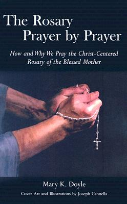 The Rosary Prayer by Prayer, Mary K. Doyle