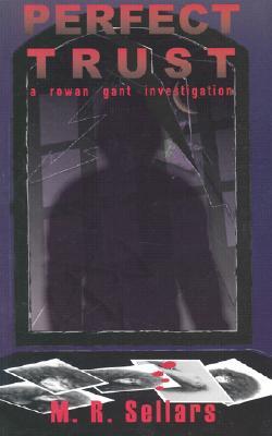 Perfect Trust: A Rowan Gant Investigation, Sellars, M. R.