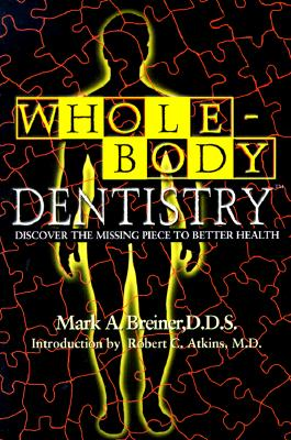 "Whole-Body Dentistry: Discover The Missing Piece To Better Health, ""Atkins, Robert C. MD, M.D., Robert C. Atkins"""
