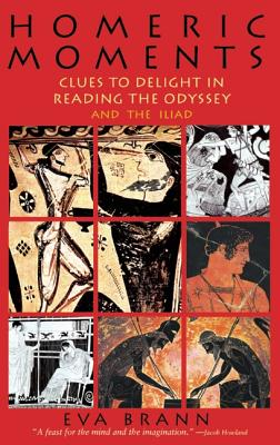 Homeric Moments: Clues to Delight in Reading the Odyssey and the Iliad, EVA T. H. BRANN