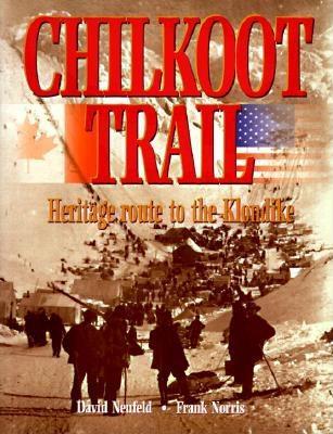 Chilkoot Trail, Heritage Route to the Klondike: 1996, Neufeld, David; Norris, Frank