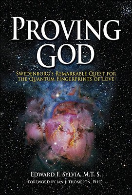 Image for Proving God: Swedenborg's Remarkable Quest for the Quantum Fingerprints of Love
