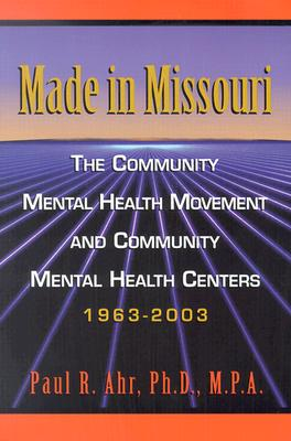 Image for Made in Missouri: The Community Mental Health Movement and Community Mental Health Centers 1963-2003