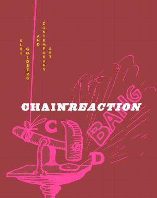Chain Reaction: Rube Goldberg and Contemporary Art