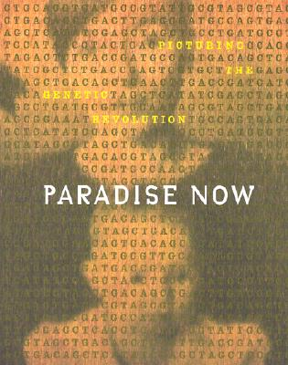 Image for Paradise Now: Picturing the Genetic Revolution
