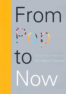 Image for From Pop to Now: Selections from the Sonnabend Collection