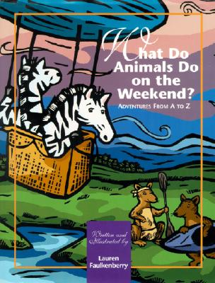 What Do Animals Do on the Weekend?: Adventures from A to Z, Faulkenberry, Lauren