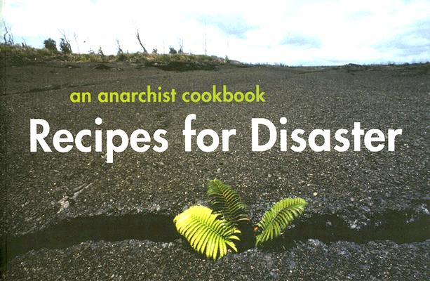 Image for Recipes For Disaster: An Anarchist Cookbook A Moveable Feast