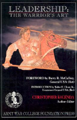 Leadership: The Warrior's Art, Kolenda, Christopher D.
