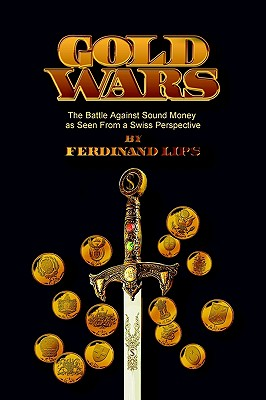 Image for Gold Wars: The Battle Against Sound Money As Seen From A Swiss Perspective