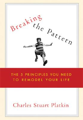 Image for Breaking the Pattern: The Five Principles You Need to Remodel Your Life