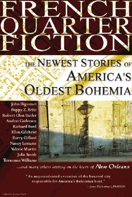 French Quarter Fiction : The Newest Stories of Americas Oldest Bohemia, JOSHUA CLARK
