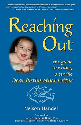 Reaching Out: The Guide to Writing a Terrific Dear Birthmother Letter, Nelson Handel