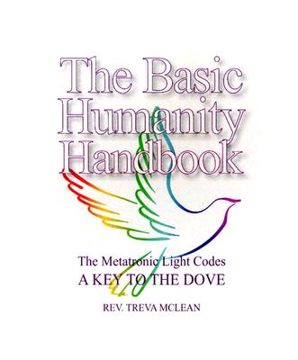 Image for The Basic Humanity Handbook The Metatronic Light Codes: A Key To The Dove