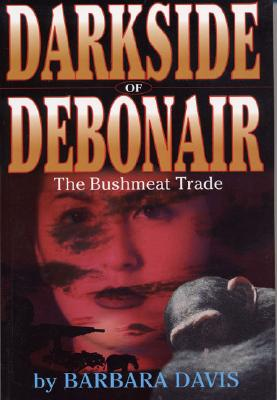 Image for Darkside of Debonair: The Bushmeat Trade
