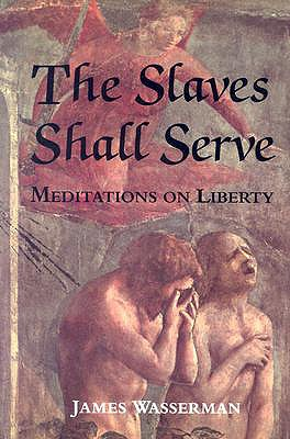 Image for SLAVES SHALL SERVE: Meditations on Liberty