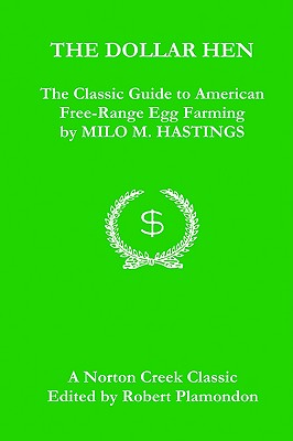 The Dollar Hen: The Classic Guide to American Free-Range Egg Farming, Hastings, Milo M