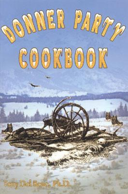 Image for Donner Party Cookbook: A Guide to Survival on the Hastings Cut Off