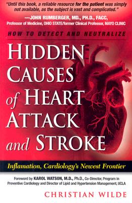 Hidden Causes of Heart Attack and Stroke: Inflammation, Cardiology's New Frontier, Wilde, Christian