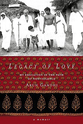 Legacy of Love: My Education in the Path of Nonviolence, Gandhi, Arun