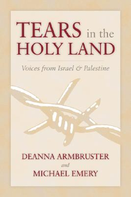 Image for Tears in the Holy Land: Voices from Israel & Palestine