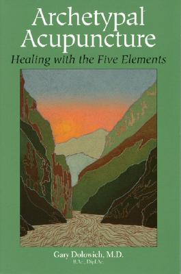 Image for Archetypal Acunpuncture: Healing With the Five Elements