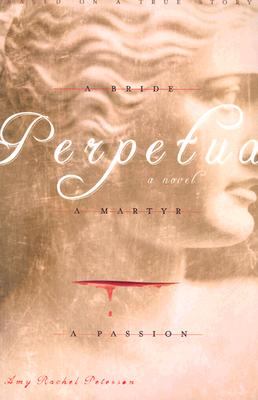 In Perpetua: A Bride, a Martyr, a Passion, Amy Rachel Peterson