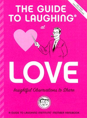 Image for The Guide to Laughing at Love: Insightful Observations to Share (The Guide to Laughing at Life: A Handy Attitude Adjuster, 1)